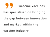 Mission Statement - Eurocine Vaccines has specialised on bridging the gap between innovation and market within the vaccine industry.